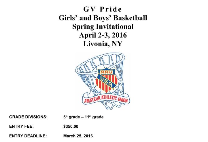 GV Pride Girls' and Boys' Basketball Spring Invitational April 2-3, 2016 Livonia, NY